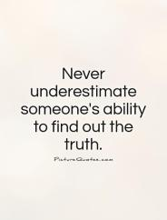never-underestimate-someones-ability-to-find-out-the-truth-quote-1